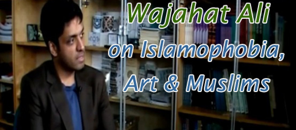 Award-Winning Playwright, Wajahat Ali, on Islamophobia, Art & Muslims
