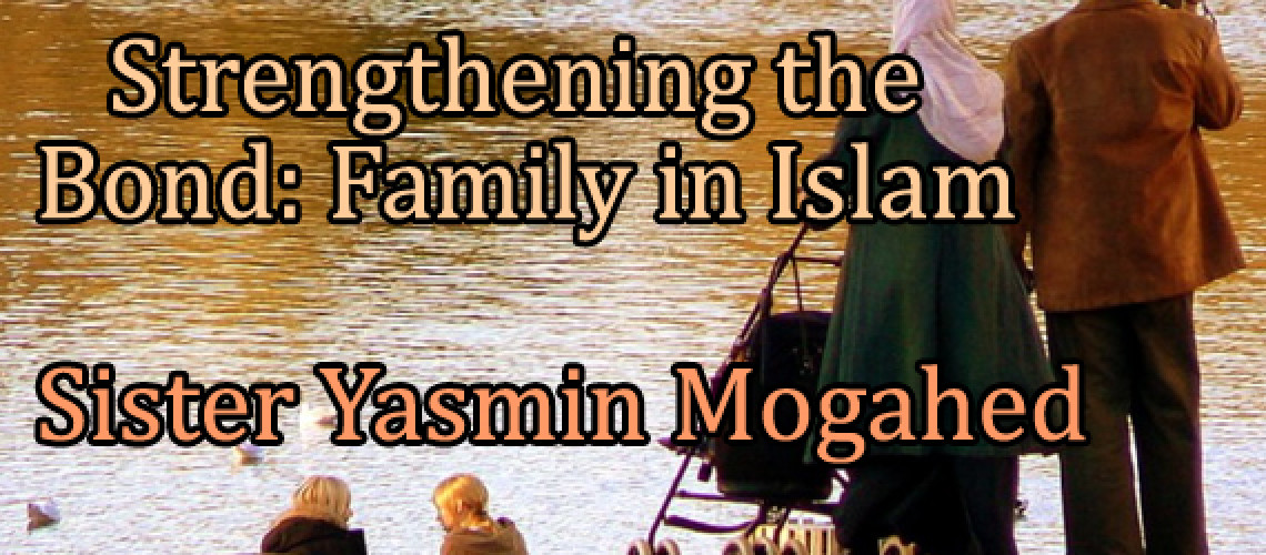 Strengthening the Bond: Family in Islam – Yasmin Mogahed