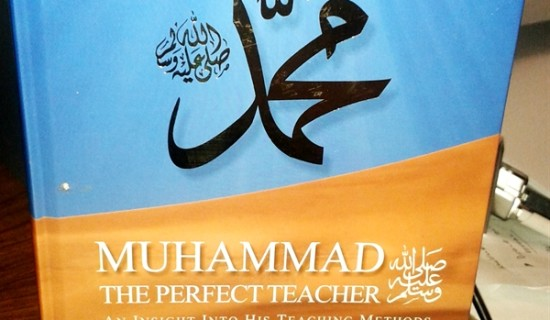 Muhammad (saw) The Perfect Teacher: An Insight Into His Teaching Methods